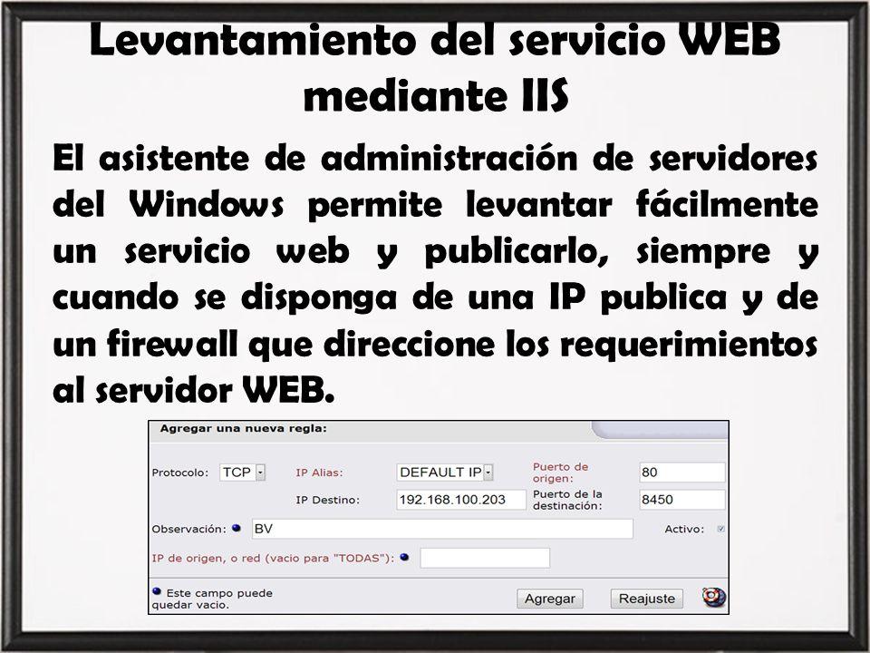 Levantamiento del servicio WEB mediante IIS El asistente de administración de servidores del Windows permite levantar fácilmente un servicio web y pub