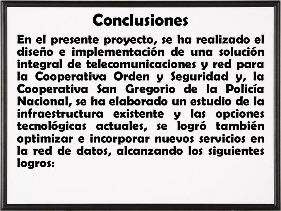 Conclusiones En el presente proyecto, se ha realizado el diseño e implementación de una solución integral de telecomunicaciones y red para la Cooperat