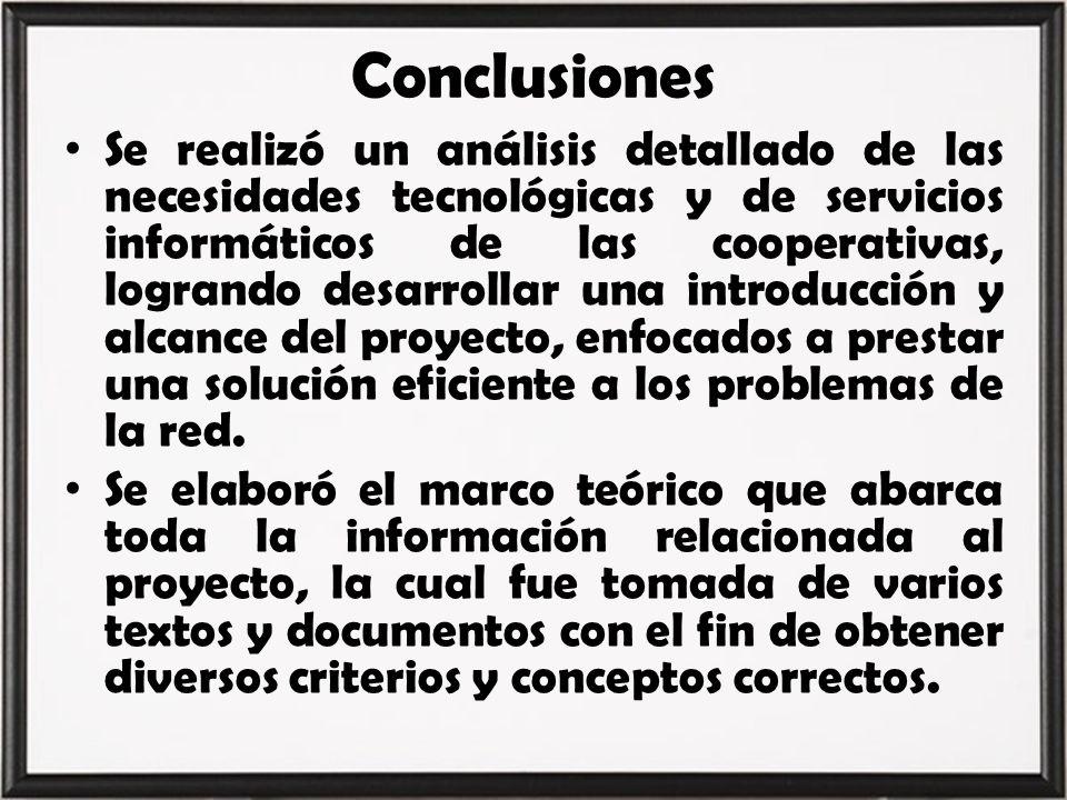 Conclusiones Se realizó un análisis detallado de las necesidades tecnológicas y de servicios informáticos de las cooperativas, logrando desarrollar un