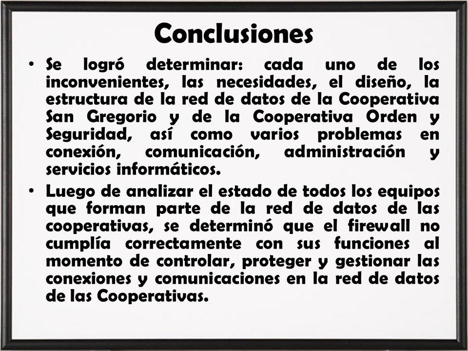 Conclusiones Se logró determinar: cada uno de los inconvenientes, las necesidades, el diseño, la estructura de la red de datos de la Cooperativa San G