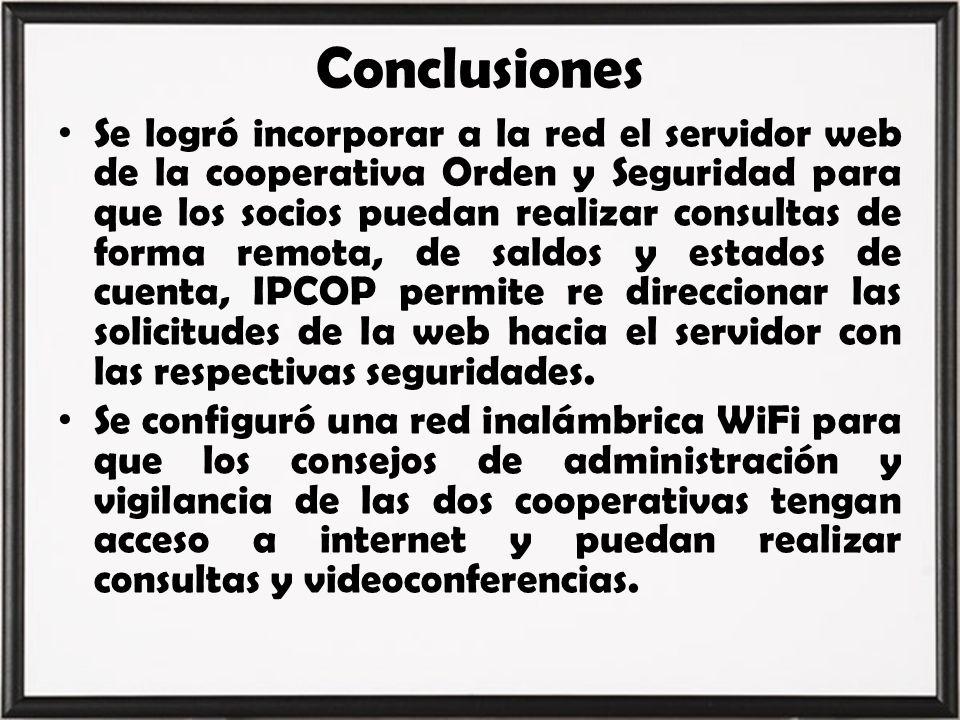 Conclusiones Se logró incorporar a la red el servidor web de la cooperativa Orden y Seguridad para que los socios puedan realizar consultas de forma r