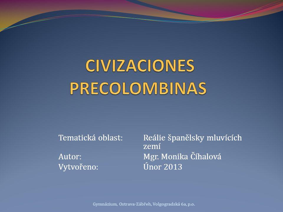 Tematická oblast:Reálie španělsky mluvících zemí Autor:Mgr. Monika Číhalová Vytvořeno:Únor 2013 Gymnázium, Ostrava-Zábřeh, Volgogradská 6a, p.o.