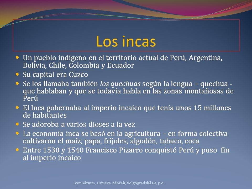 Los incas Un pueblo indígeno en el territorio actual de Perú, Argentina, Bolivia, Chile, Colombia y Ecuador Su capital era Cuzco Se los llamaba tambié