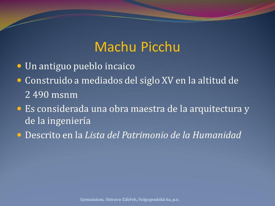Machu Picchu Un antiguo pueblo incaico Construido a mediados del siglo XV en la altitud de 2 490 msnm Es considerada una obra maestra de la arquitectu