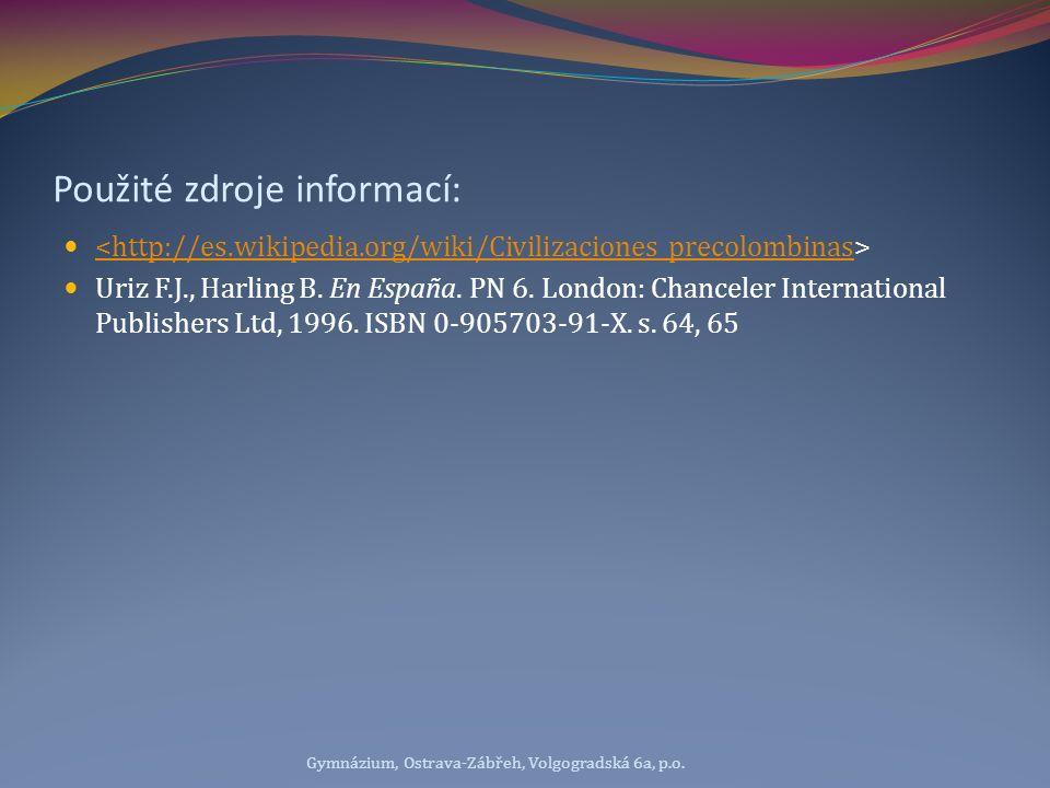 Použité zdroje informací: <http://es.wikipedia.org/wiki/Civilizaciones_precolombinas Uriz F.J., Harling B. En España. PN 6. London: Chanceler Internat
