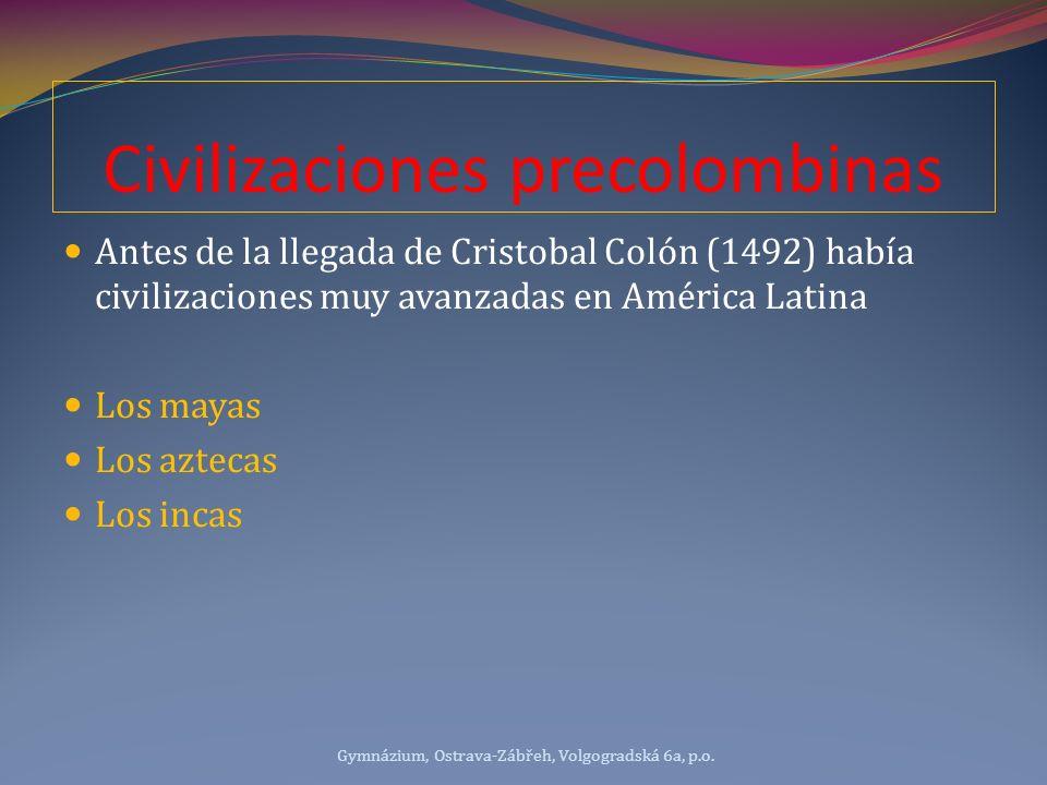 Civilizaciones precolombinas Antes de la llegada de Cristobal Colón (1492) había civilizaciones muy avanzadas en América Latina Los mayas Los aztecas