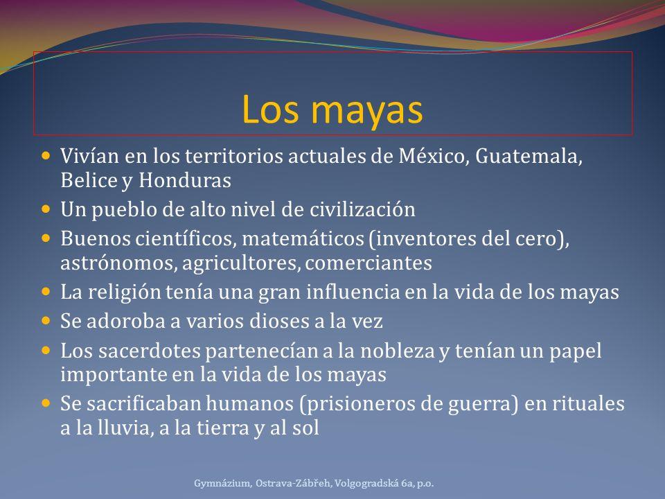 Los mayas Vivían en los territorios actuales de México, Guatemala, Belice y Honduras Un pueblo de alto nivel de civilización Buenos científicos, matem