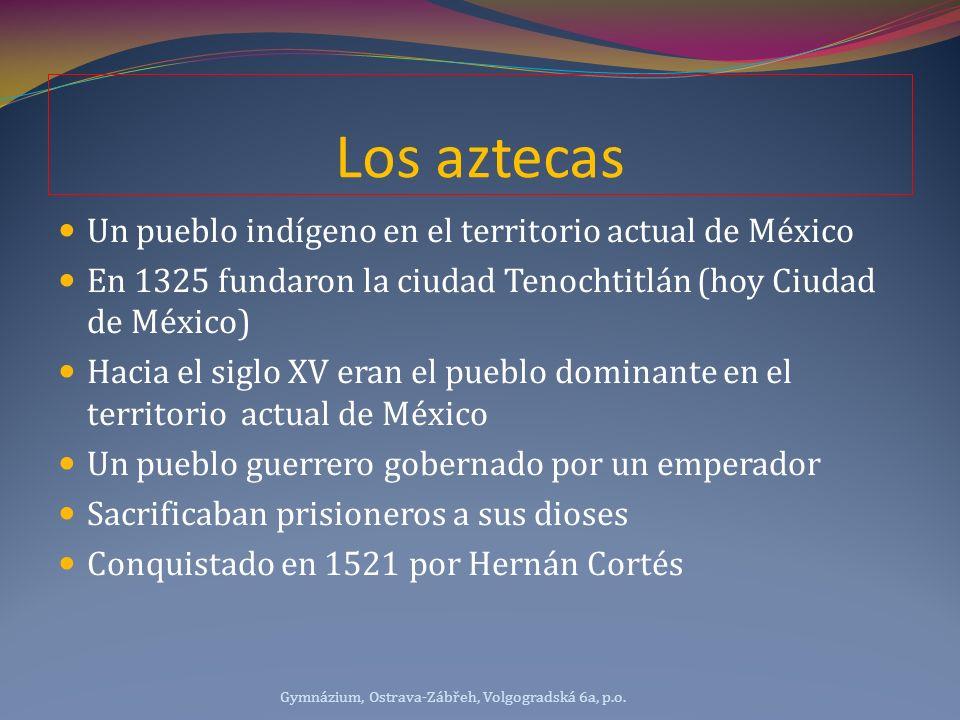 Los aztecas Un pueblo indígeno en el territorio actual de México En 1325 fundaron la ciudad Tenochtitlán (hoy Ciudad de México) Hacia el siglo XV eran