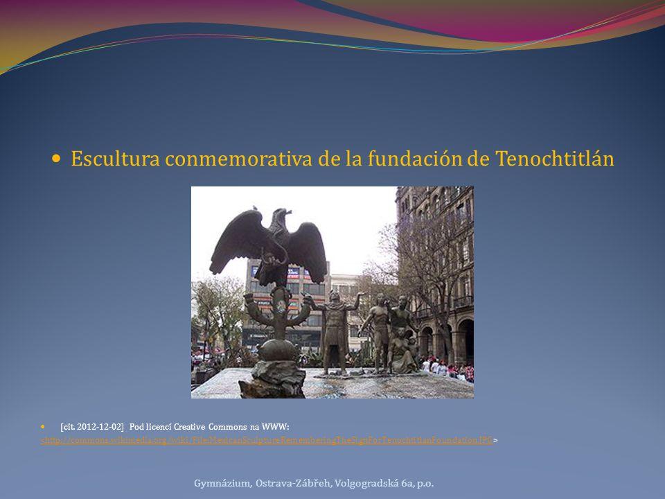 Escultura conmemorativa de la fundación de Tenochtitlán [cit. 2012-12-02] Pod licencí Creative Commons na WWW: <http://commons.wikimedia.org/wiki/File