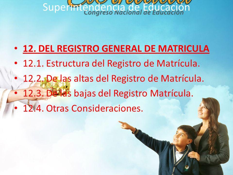Superintendencia de Educación 12.DEL REGISTRO GENERAL DE MATRICULA 12.1.