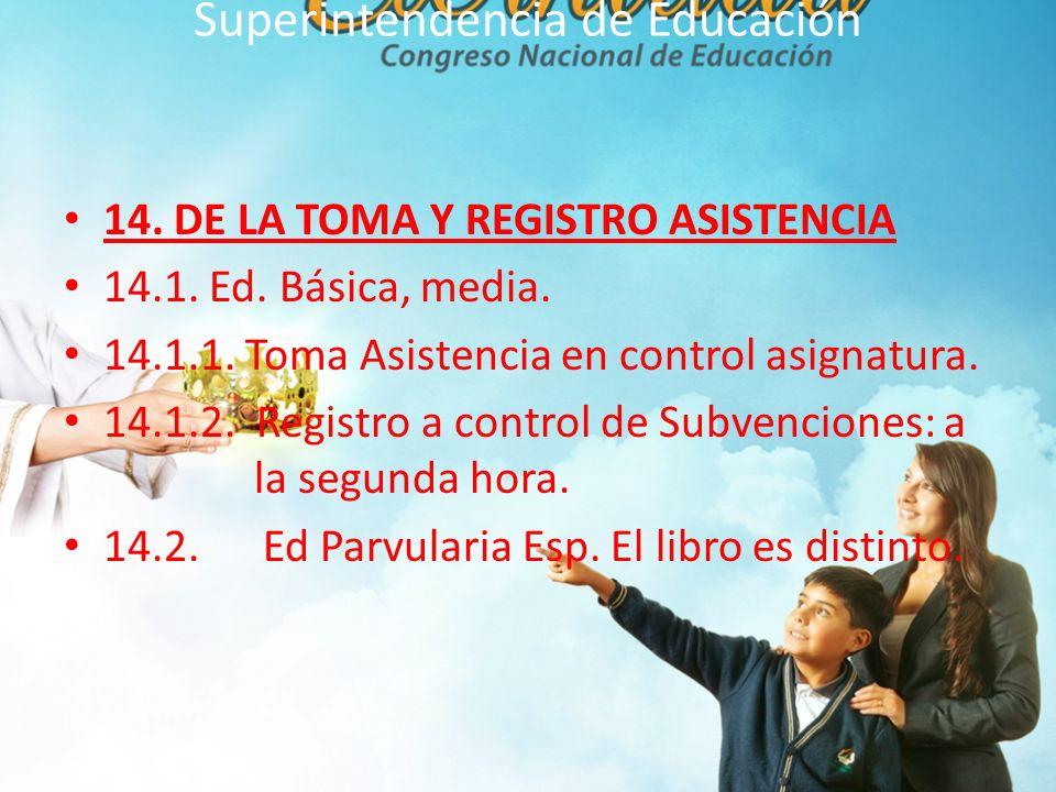 Superintendencia de Educación 14.DE LA TOMA Y REGISTRO ASISTENCIA 14.1.