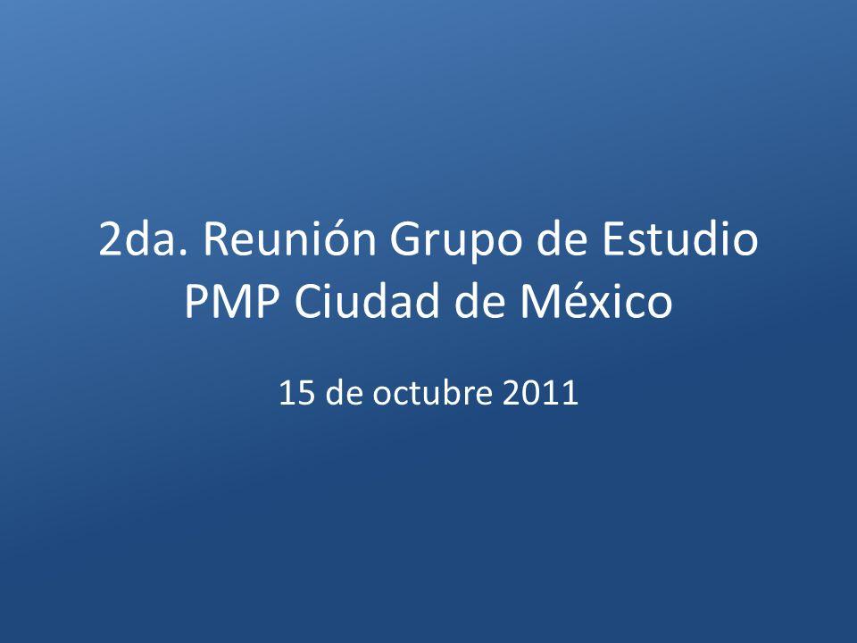 2da. Reunión Grupo de Estudio PMP Ciudad de México 15 de octubre 2011