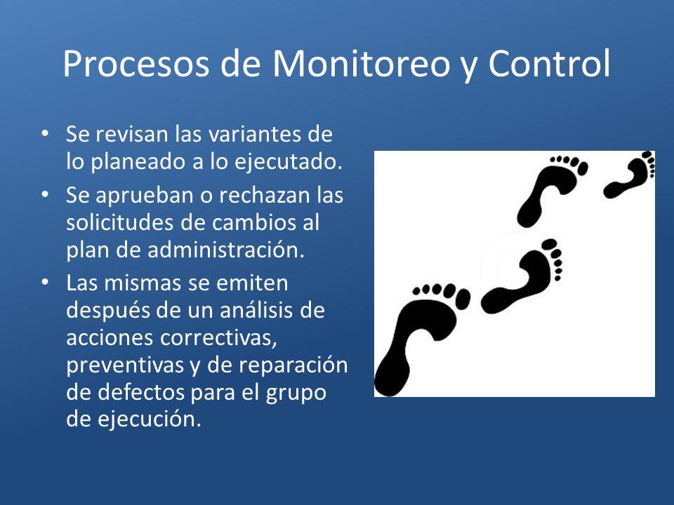 Procesos de Monitoreo y Control Se revisan las variantes de lo planeado a lo ejecutado. Se aprueban o rechazan las solicitudes de cambios al plan de a