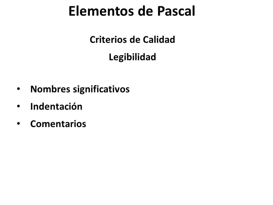 Elementos de Pascal Criterios de Calidad Legibilidad Nombres significativos Indentación Comentarios