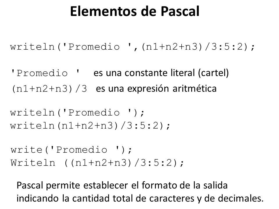 writeln('Promedio ',(n1+n2+n3)/3:5:2); writeln('Promedio '); writeln(n1+n2+n3)/3:5:2); write('Promedio '); Writeln ((n1+n2+n3)/3:5:2); 'Promedio ' es