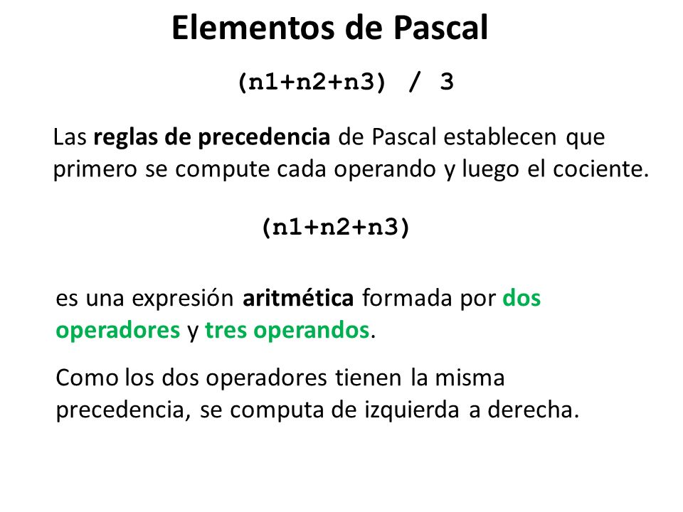 (n1+n2+n3) / 3 Las reglas de precedencia de Pascal establecen que primero se compute cada operando y luego el cociente. (n1+n2+n3) es una expresión ar