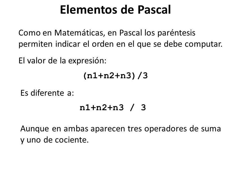 Como en Matemáticas, en Pascal los paréntesis permiten indicar el orden en el que se debe computar. El valor de la expresión: (n1+n2+n3)/3 Es diferent