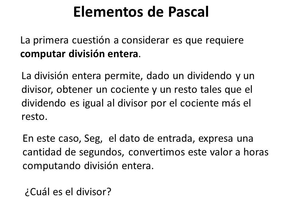 Elementos de Pascal La primera cuestión a considerar es que requiere computar división entera. La división entera permite, dado un dividendo y un divi