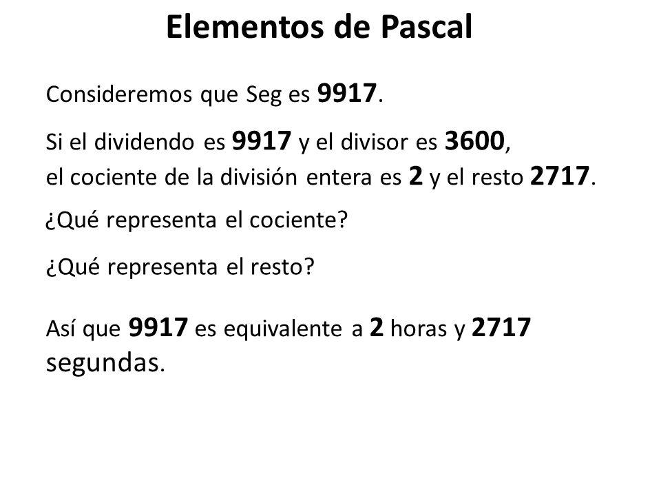 Elementos de Pascal Consideremos que Seg es 9917. Si el dividendo es 9917 y el divisor es 3600, el cociente de la división entera es 2 y el resto 2717