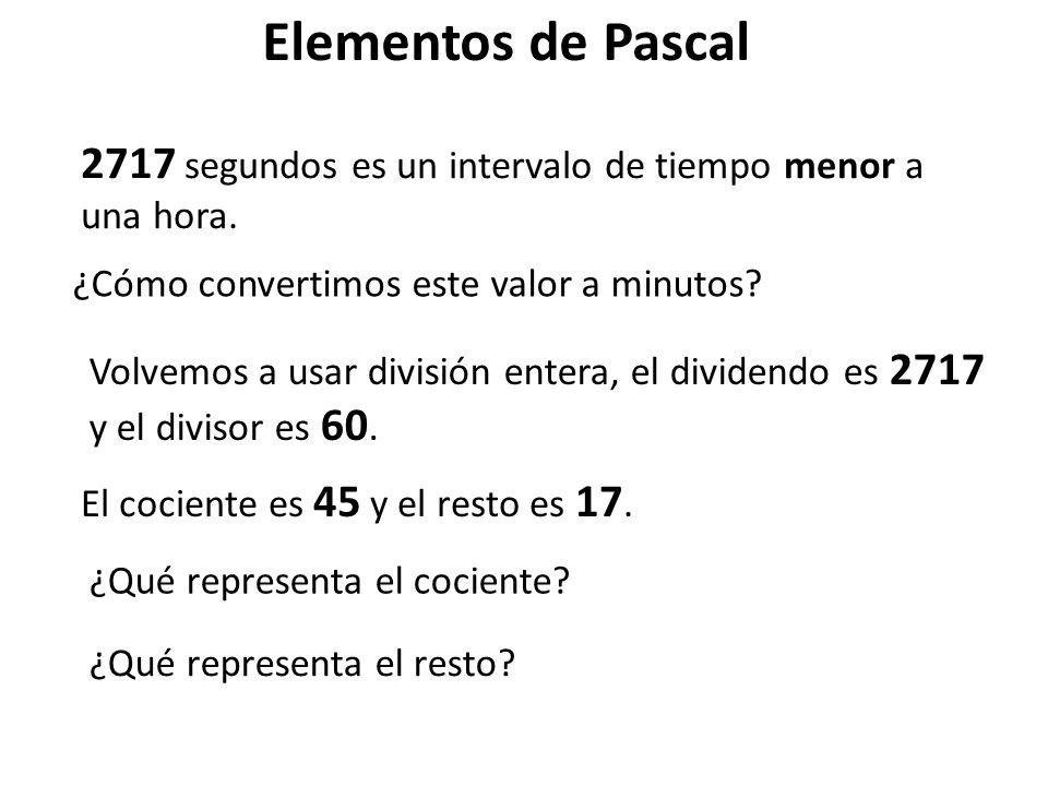 Elementos de Pascal ¿Cómo convertimos este valor a minutos? 2717 segundos es un intervalo de tiempo menor a una hora. ¿Qué representa el cociente? Vol