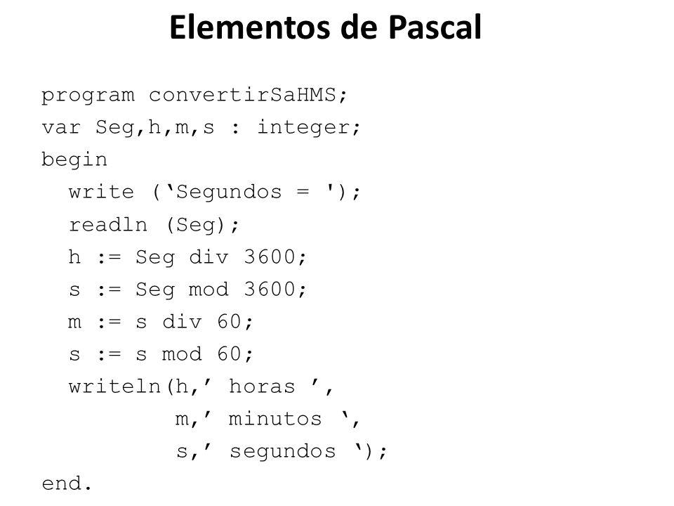 program convertirSaHMS; var Seg,h,m,s : integer; begin write (Segundos = '); readln (Seg); h := Seg div 3600; s := Seg mod 3600; m := s div 60; s := s