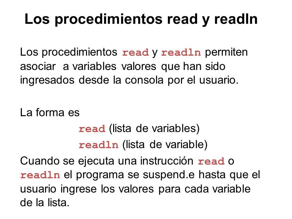 Los procedimientos read y readln Los procedimientos read y readln permiten asociar a variables valores que han sido ingresados desde la consola por el