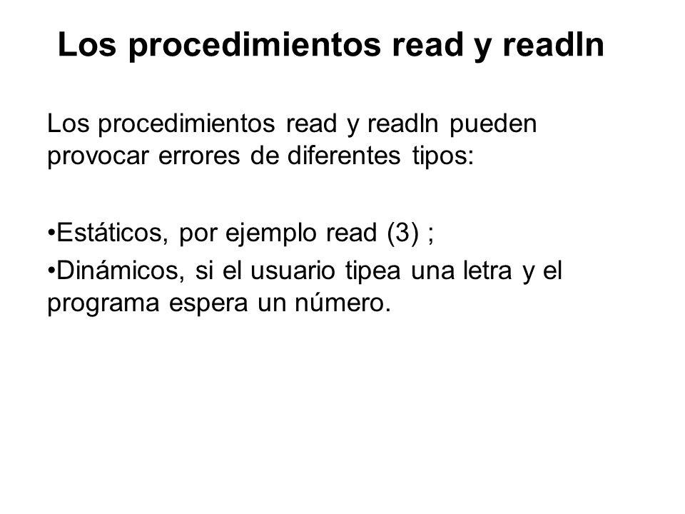 Los procedimientos read y readln Los procedimientos read y readln pueden provocar errores de diferentes tipos: Estáticos, por ejemplo read (3) ; Dinám