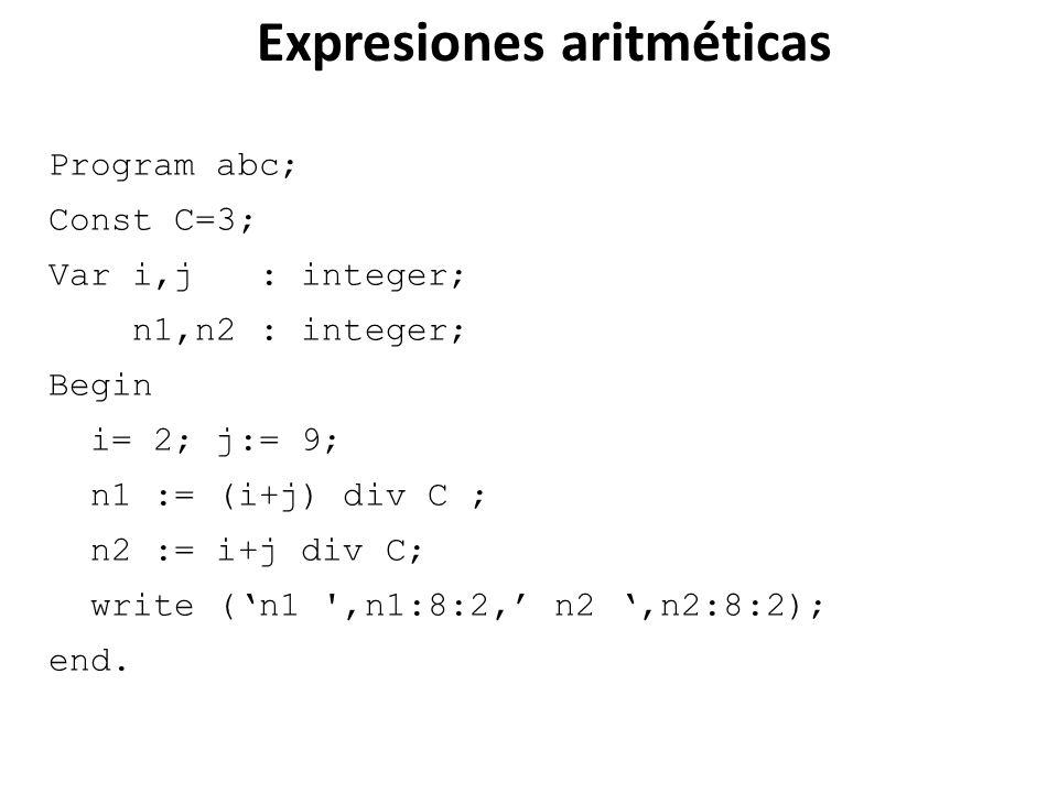 Program abc; Const C=3; Var i,j : integer; n1,n2 : integer; Begin i= 2; j:= 9; n1 := (i+j) div C ; n2 := i+j div C; write (n1 ',n1:8:2, n2,n2:8:2); en