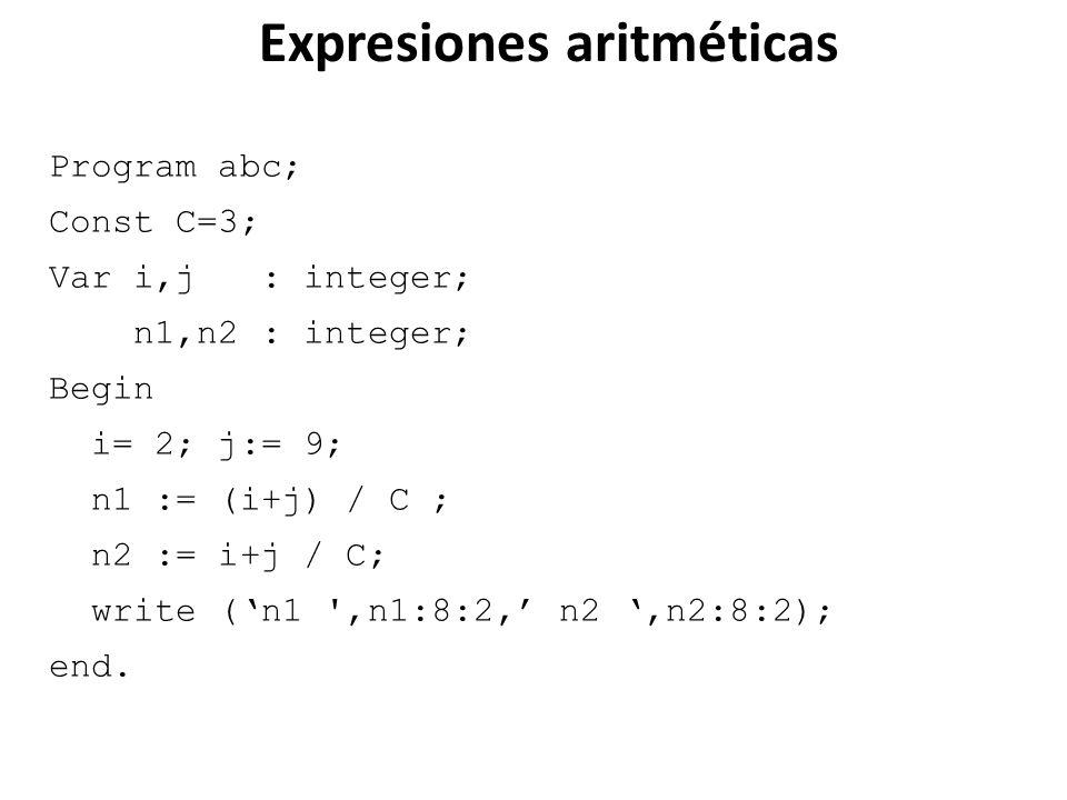Program abc; Const C=3; Var i,j : integer; n1,n2 : integer; Begin i= 2; j:= 9; n1 := (i+j) / C ; n2 := i+j / C; write (n1 ',n1:8:2, n2,n2:8:2); end. E