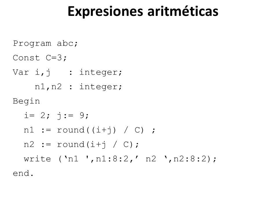 Program abc; Const C=3; Var i,j : integer; n1,n2 : integer; Begin i= 2; j:= 9; n1 := round((i+j) / C) ; n2 := round(i+j / C); write (n1 ',n1:8:2, n2,n