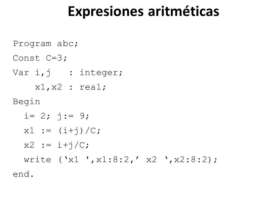 Program abc; Const C=3; Var i,j : integer; x1,x2 : real; Begin i= 2; j:= 9; x1 := (i+j)/C; x2 := i+j/C; write (x1 ',x1:8:2, x2,x2:8:2); end. Expresion