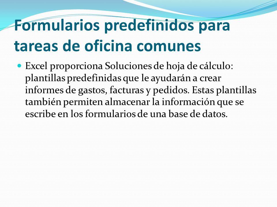 Formularios predefinidos para tareas de oficina comunes Excel proporciona Soluciones de hoja de cálculo: plantillas predefinidas que le ayudarán a crear informes de gastos, facturas y pedidos.
