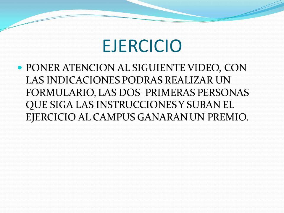 EJERCICIO PONER ATENCION AL SIGUIENTE VIDEO, CON LAS INDICACIONES PODRAS REALIZAR UN FORMULARIO, LAS DOS PRIMERAS PERSONAS QUE SIGA LAS INSTRUCCIONES Y SUBAN EL EJERCICIO AL CAMPUS GANARAN UN PREMIO.