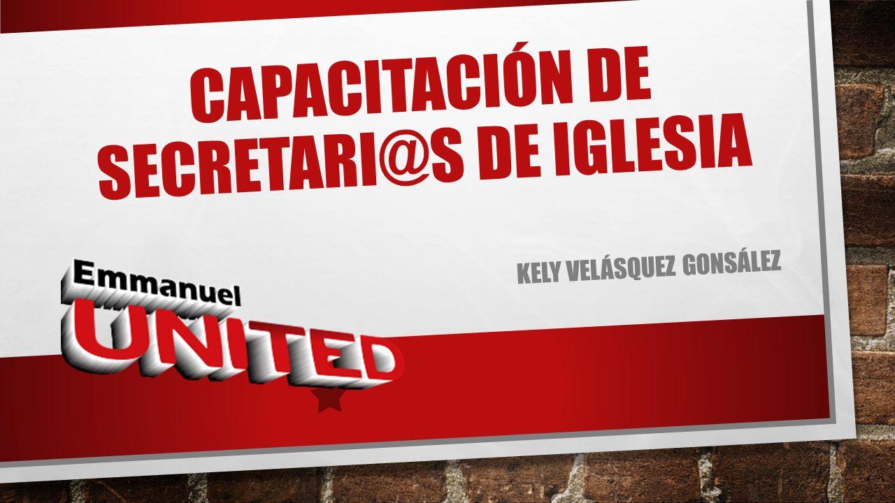 KELY VELÁSQUEZ GONSÁLEZ CAPACITACIÓN DE SECRETARI@S DE IGLESIA