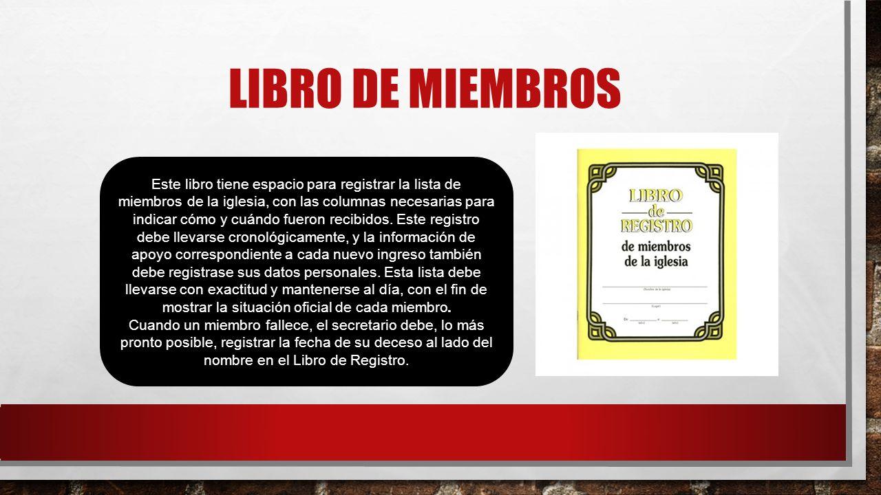 LIBRO DE MIEMBROS Este libro tiene espacio para registrar la lista de miembros de la iglesia, con las columnas necesarias para indicar cómo y cuándo f