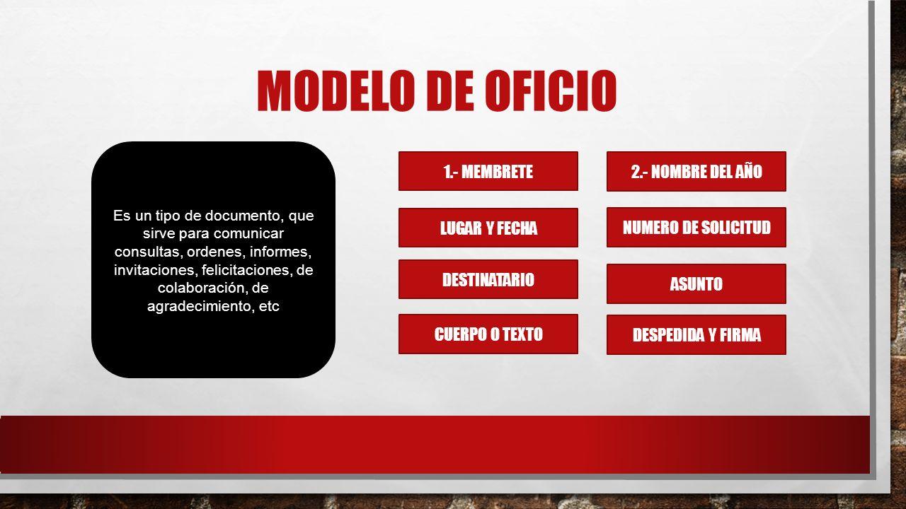 MODELO DE OFICIO Es un tipo de documento, que sirve para comunicar consultas, ordenes, informes, invitaciones, felicitaciones, de colaboración, de agr