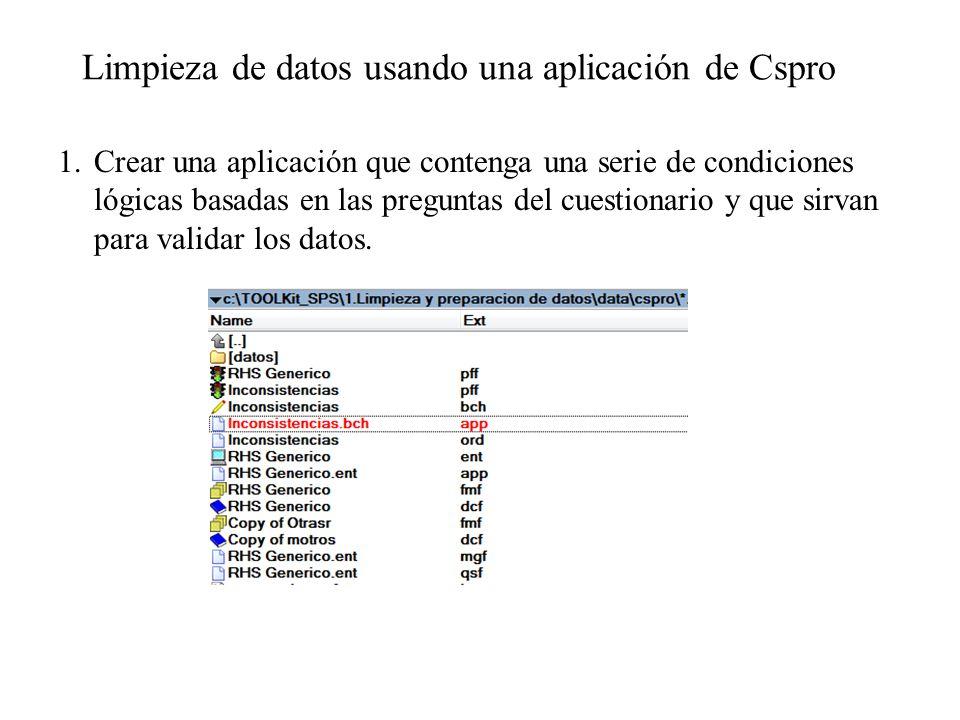 Limpieza de datos usando una aplicación de Cspro 1.Crear una aplicación que contenga una serie de condiciones lógicas basadas en las preguntas del cue