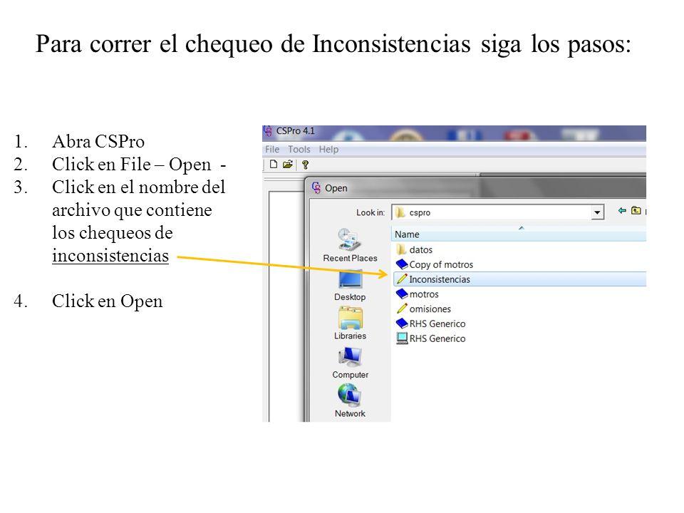 Para correr el chequeo de Inconsistencias siga los pasos: 1.Abra CSPro 2.Click en File – Open - 3.Click en el nombre del archivo que contiene los cheq