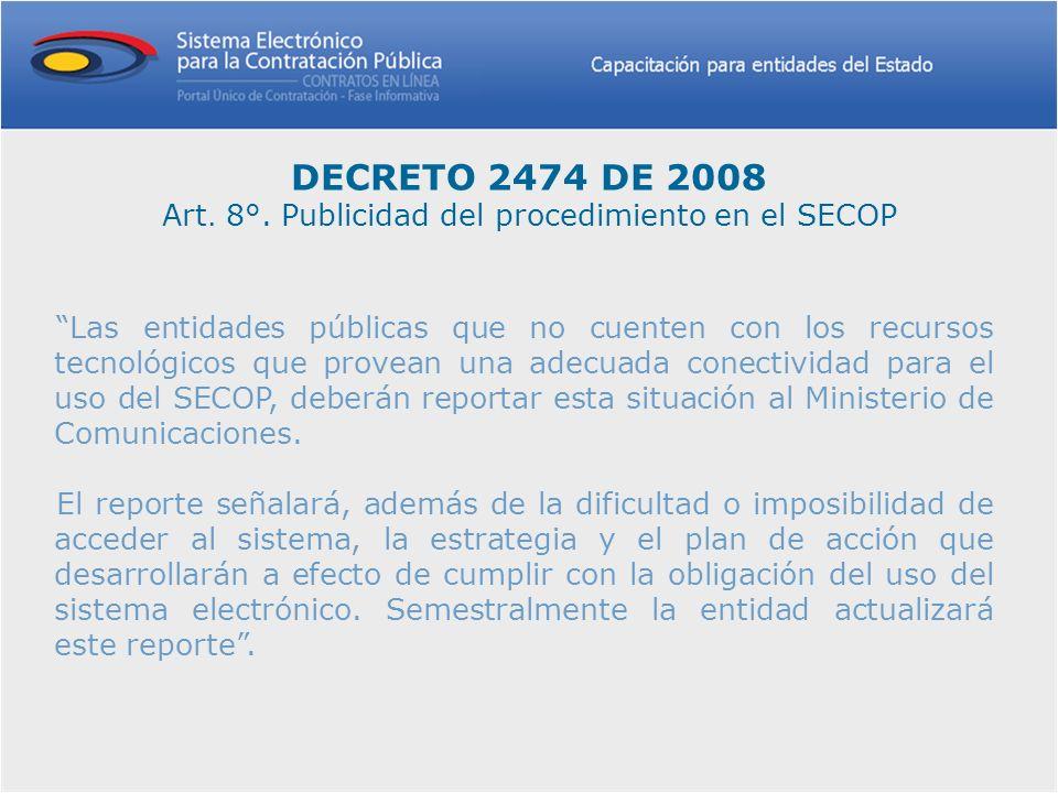 Las entidades públicas que no cuenten con los recursos tecnológicos que provean una adecuada conectividad para el uso del SECOP, deberán reportar esta