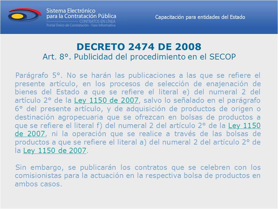 Parágrafo 5°. No se harán las publicaciones a las que se refiere el presente artículo, en los procesos de selección de enajenación de bienes del Estad