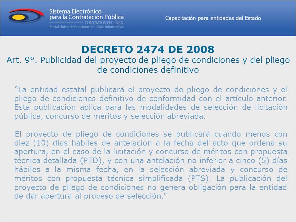 DECRETO 2474 DE 2008 Art. 9°. Publicidad del proyecto de pliego de condiciones y del pliego de condiciones definitivo La entidad estatal publicará el