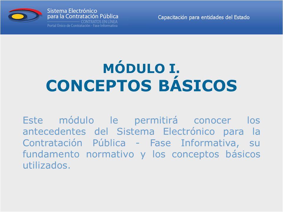 MÓDULO I. CONCEPTOS BÁSICOS Este módulo le permitirá conocer los antecedentes del Sistema Electrónico para la Contratación Pública - Fase Informativa,