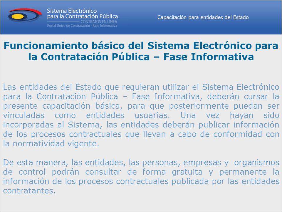 Las entidades del Estado que requieran utilizar el Sistema Electrónico para la Contratación Pública – Fase Informativa, deberán cursar la presente cap