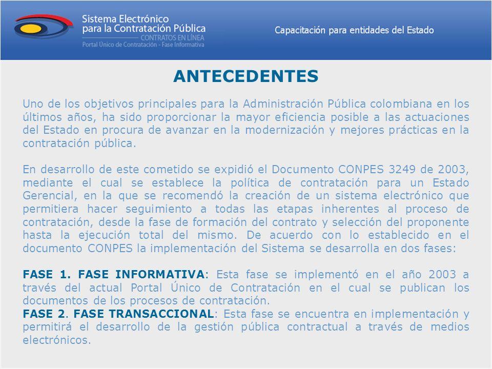 ANTECEDENTES Uno de los objetivos principales para la Administración Pública colombiana en los últimos años, ha sido proporcionar la mayor eficiencia