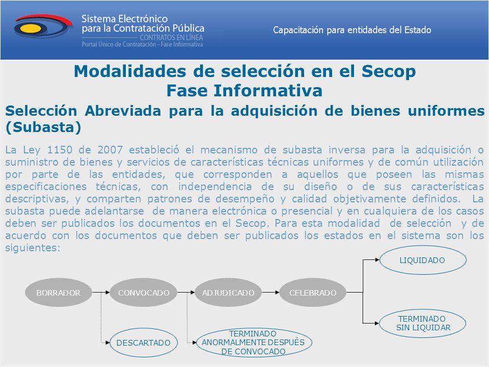 Modalidades de selección en el Secop Fase Informativa Selección Abreviada para la adquisición de bienes uniformes (Subasta) La Ley 1150 de 2007 establ