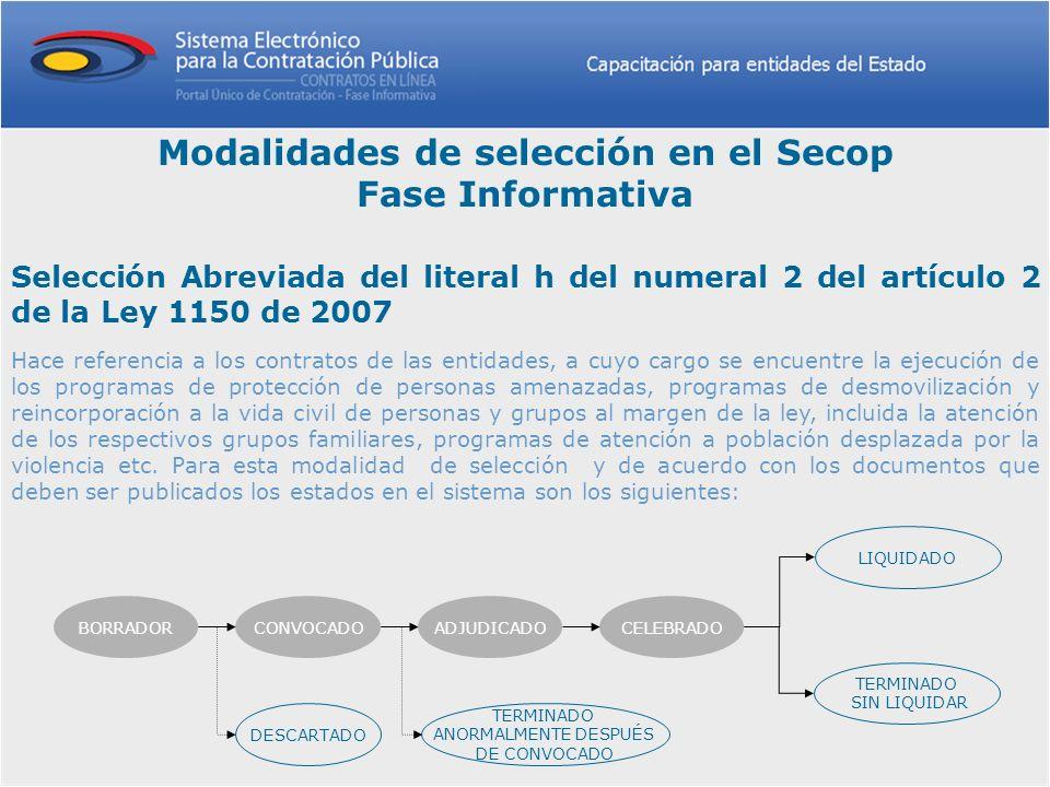 Modalidades de selección en el Secop Fase Informativa Selección Abreviada del literal h del numeral 2 del artículo 2 de la Ley 1150 de 2007 Hace refer