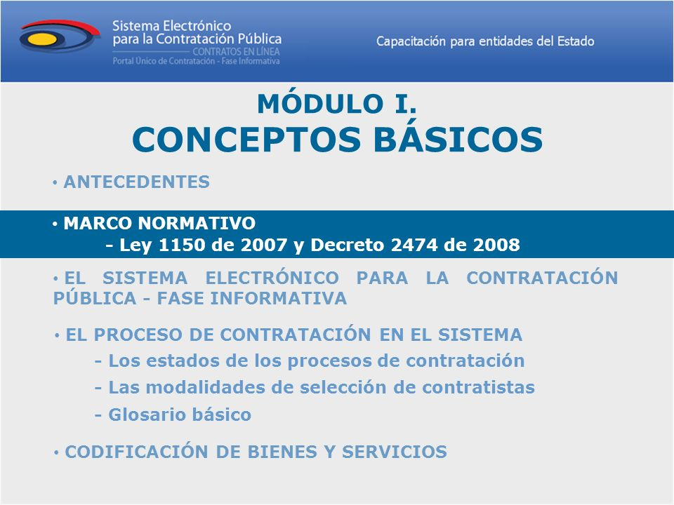 MARCO NORMATIVO El marco normativo vigente que establece las reglas para la publicidad de los procesos de contratación en el Secop está dado principalmente por la Ley 1150 de 2007 y el Decreto reglamentario 2474 de 2008.