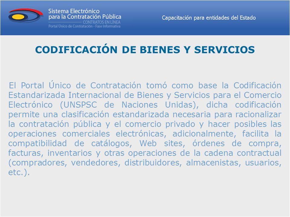 CODIFICACIÓN DE BIENES Y SERVICIOS El Portal Único de Contratación tomó como base la Codificación Estandarizada Internacional de Bienes y Servicios pa