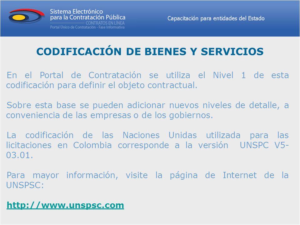 CODIFICACIÓN DE BIENES Y SERVICIOS En el Portal de Contratación se utiliza el Nivel 1 de esta codificación para definir el objeto contractual. Sobre e