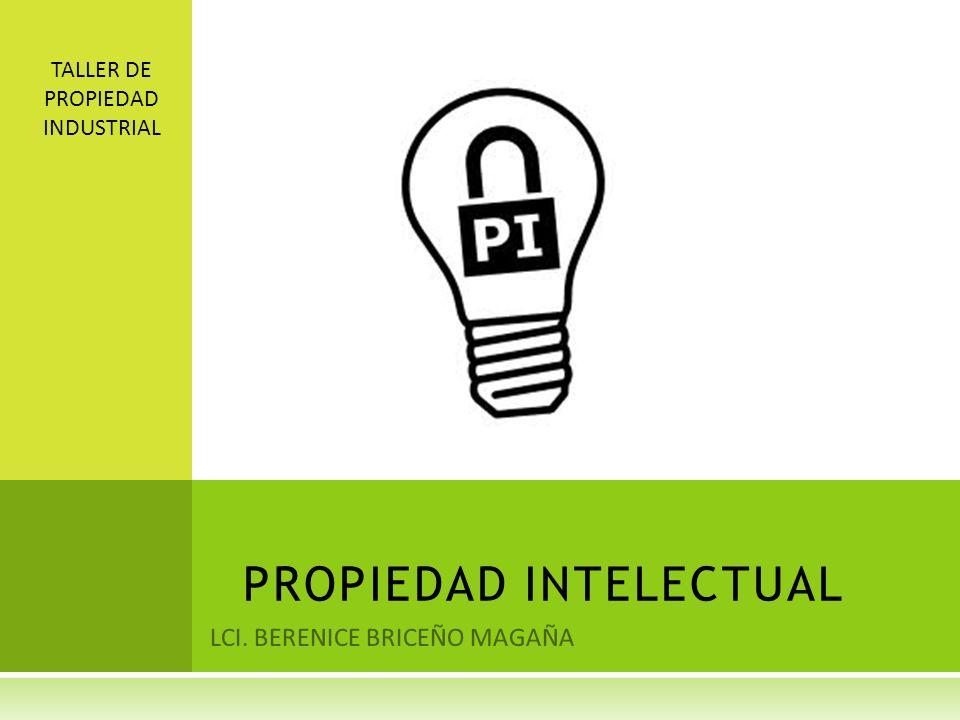 LCI. BERENICE BRICEÑO MAGAÑA PROPIEDAD INTELECTUAL TALLER DE PROPIEDAD INDUSTRIAL